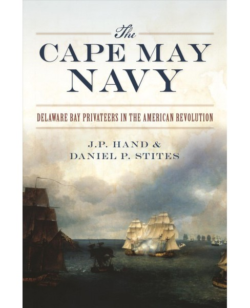 Cape May Navy : Delaware Bay Privateers in the American Revolution -  (Paperback) - image 1 of 1