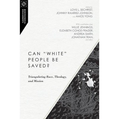 Can White People Be Saved? - (Missiological Engagements) by  Love L Sechrest & Johnny Ramírez-Johnson & Amos Yong (Paperback)