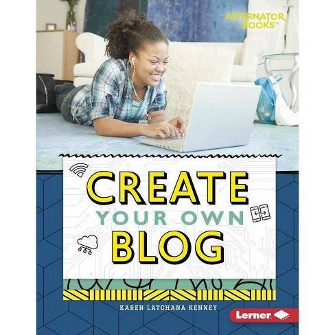 Create Your Own Blog - (Digital Makers (Alternator Books (R) )) by  Karen Kenney (Hardcover) - image 1 of 1