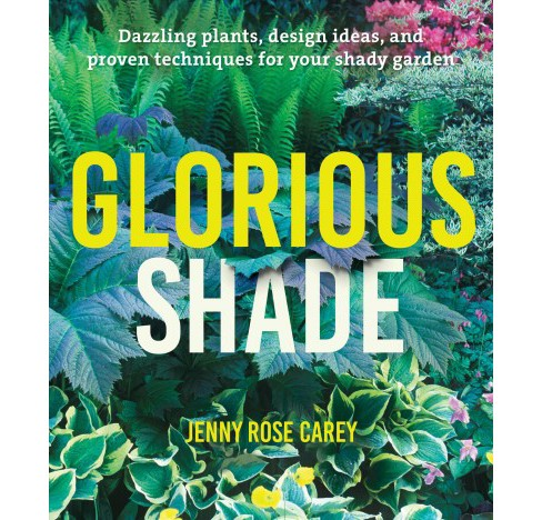 Glorious Shade : Dazzling Plants, Design Ideas, and Proven Techniques for Your Shady Garden - image 1 of 1