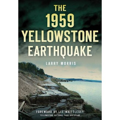 1959 Yellowstone Earthquake, The - by Larry E Morris (Paperback)