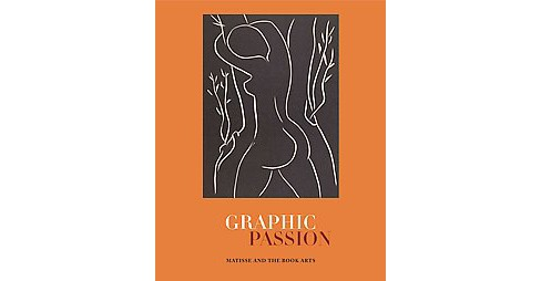 Graphic Passion : Matisse and the Book Arts (Hardcover) (John Bidwell) - image 1 of 1