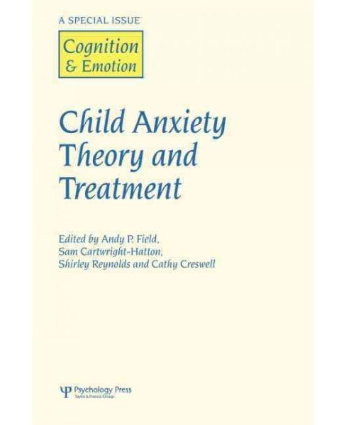 Child Anxiety Theory and Treatment : A Special Issue of Cognition and Emotion -  (Paperback) - image 1 of 1