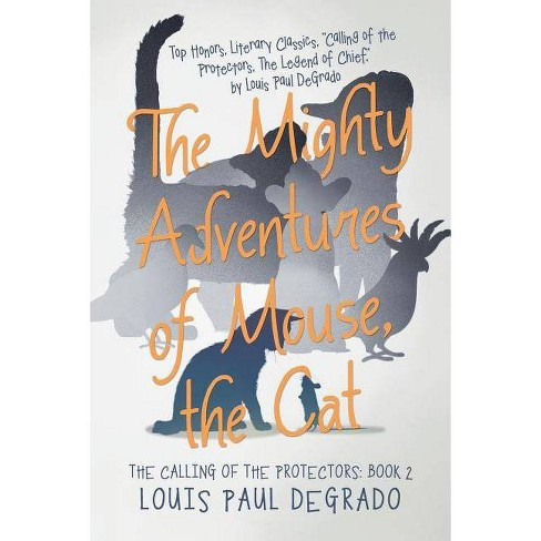 The Mighty Adventures of Mouse, the Cat - by  Louis Paul Degrado (Paperback) - image 1 of 1