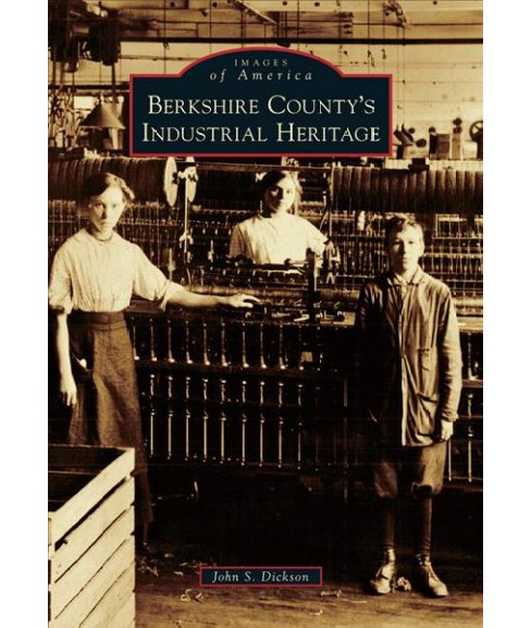 Berkshire County's Industrial Heritage (Paperback) (John S. Dickson) - image 1 of 1