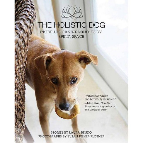 The Holistic Dog - by  Laura Benko (Hardcover) - image 1 of 1