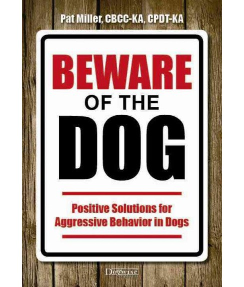 Beware of the Dog : Positive Solutions for Aggressive Behavior in Dogs (Paperback) (Pat Miller) - image 1 of 1