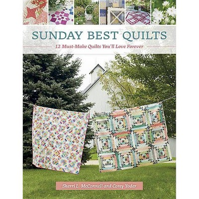 Sunday Best Quilts - by Corey Yoder & Sherri L McConnell (Paperback)