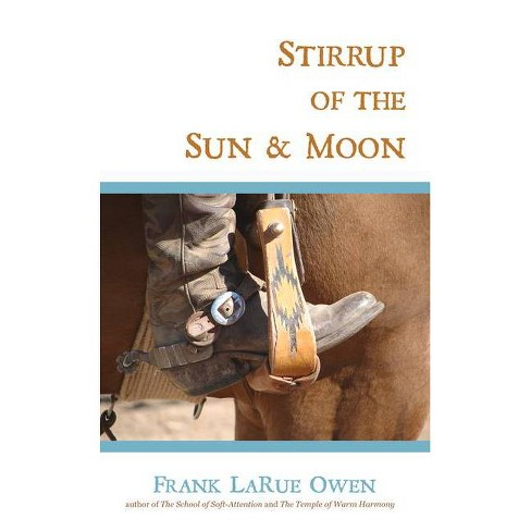 Stirrup of the Sun & Moon - by  Frank Larue Owen (Paperback) - image 1 of 1
