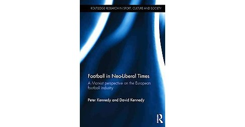 Football in Neo-liberal Times : A Marxist Perspective on the European Football Industry (Hardcover) - image 1 of 1