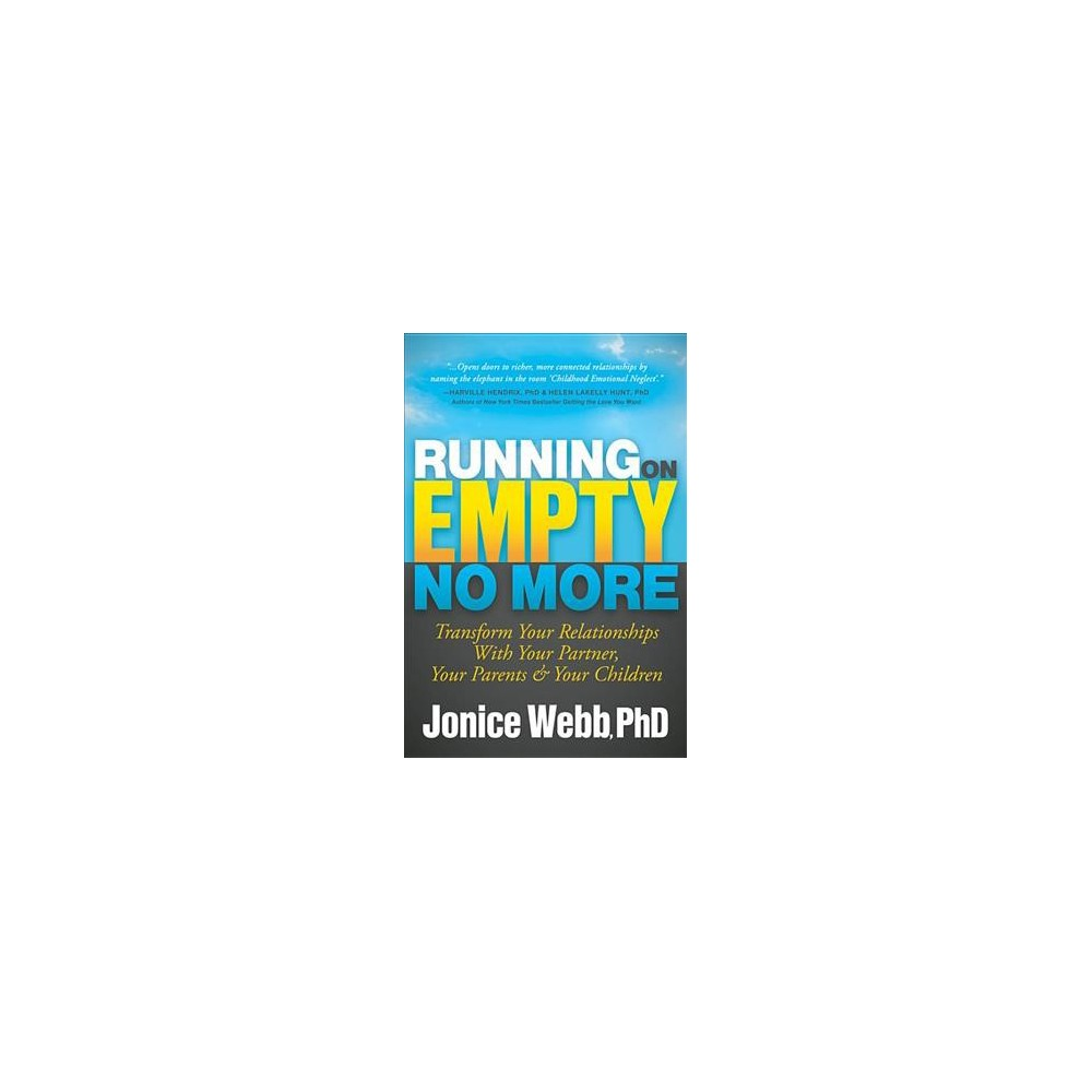 Running on Empty No More : Transform Your Relationships With Your Partner, Your Parents and Your