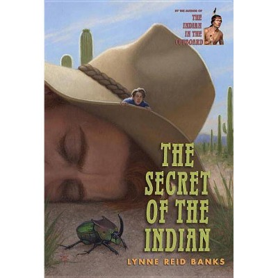 The Secret of the Indian - (Indian in the Cupboard) by  Lynne Reid Banks (Paperback)