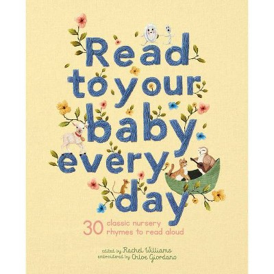 Read to Your Baby Every Day - by Rachel Williams (Hardcover)