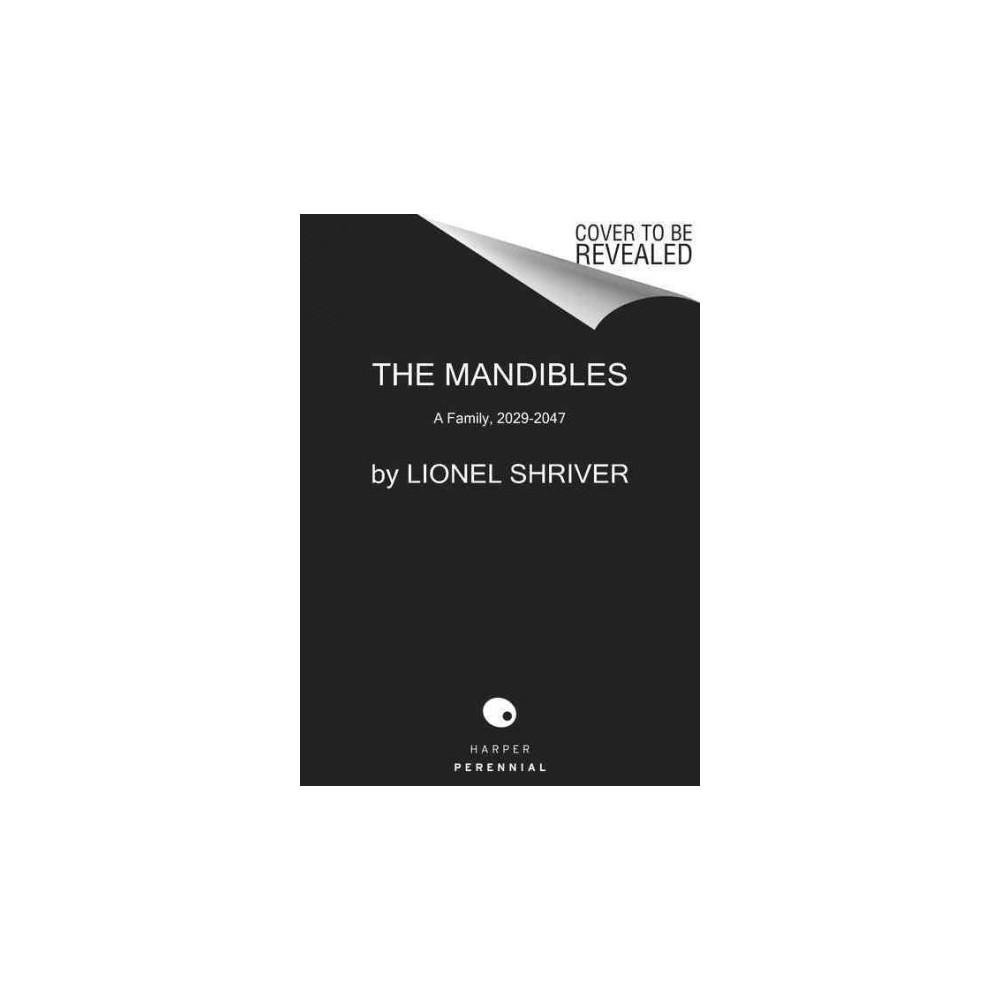 Mandibles : A Family, 2029-2047 (Reprint) (Paperback) (Lionel Shriver)