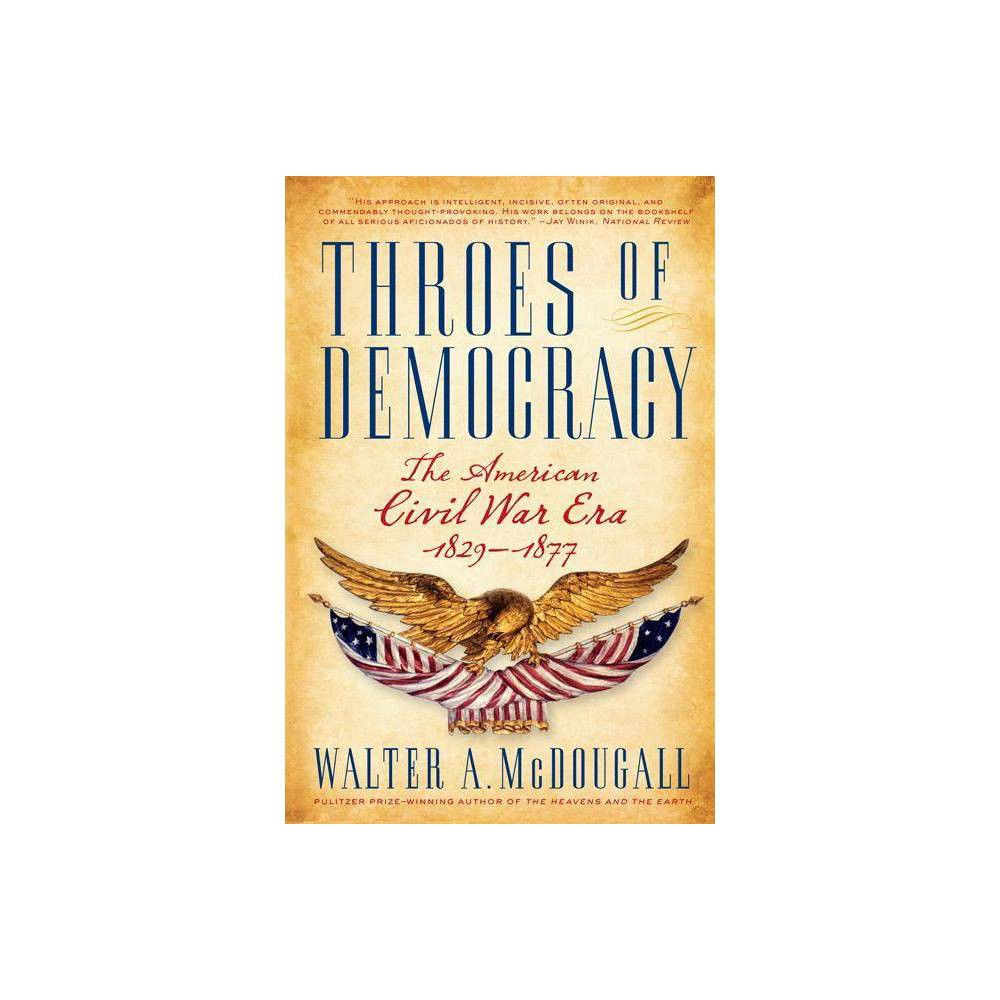 Throes Of Democracy By Walter A Mcdougall Paperback