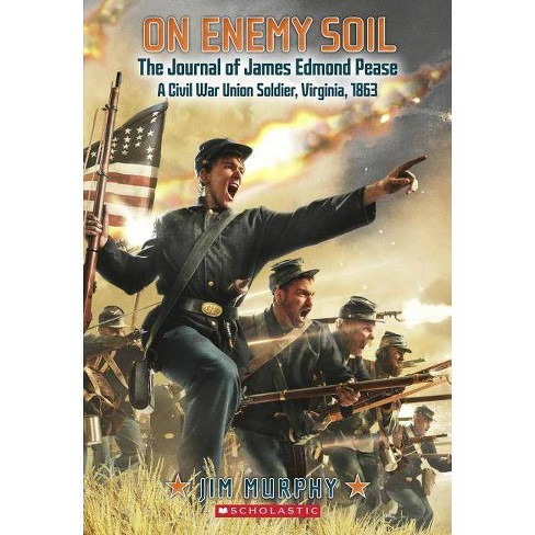 On Enemy Soil: Journal of James Edmond Pease, a Civil War Union Soldier - by  Jim Murphy (Paperback) - image 1 of 1