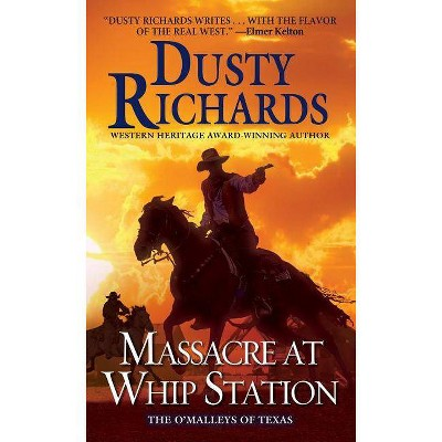 Massacre at Whip Station - (O'Malleys of Texas) by  Dusty Richards (Paperback)