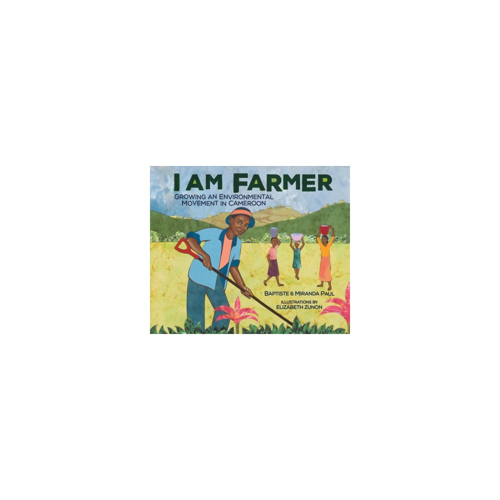 I Am Farmer : Growing an Environmental Movement in Cameroon - (School And Library)