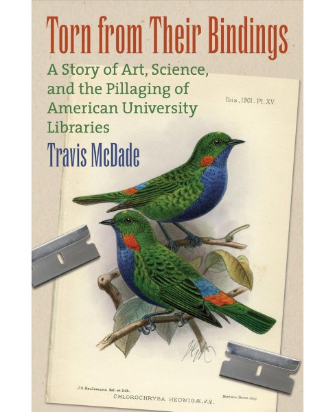 Torn from Their Bindings : A Story of Art, Science, and the Pillaging of American University Libraries - image 1 of 1
