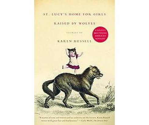 St. Lucy's Home for Girls Raised by Wolves (Reprint) (Paperback) (Karen Russell) - image 1 of 1