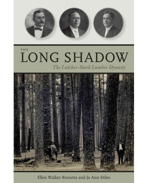 Long Shadow : The Lutcher-Stark Lumber Dynasty (Hardcover) (Ellen Walker Rienstra & Jo Ann Stiles) - image 1 of 1