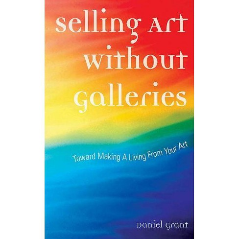 Selling Art Without Galleries - by  Daniel Grant (Paperback) - image 1 of 1