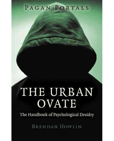 Pagan Portals : The Urban Ovate: The Handbook of Psychological Druidry (Paperback) (Brendan Howlin) - image 1 of 1