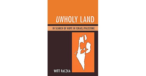 UnHoly Land : In Search of Hope in Israel/Palestine (Paperback) (Witt Raczka) - image 1 of 1