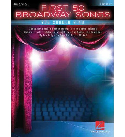 First 50 Broadway Songs You Should Sing : Low Voice / Piano/Vocal (Paperback) - image 1 of 1