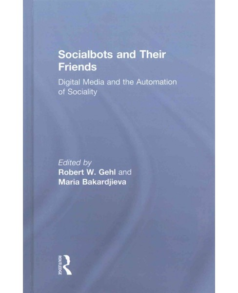 Socialbots and Their Friends : Digital Media and the Automation of Sociality (Hardcover) - image 1 of 1