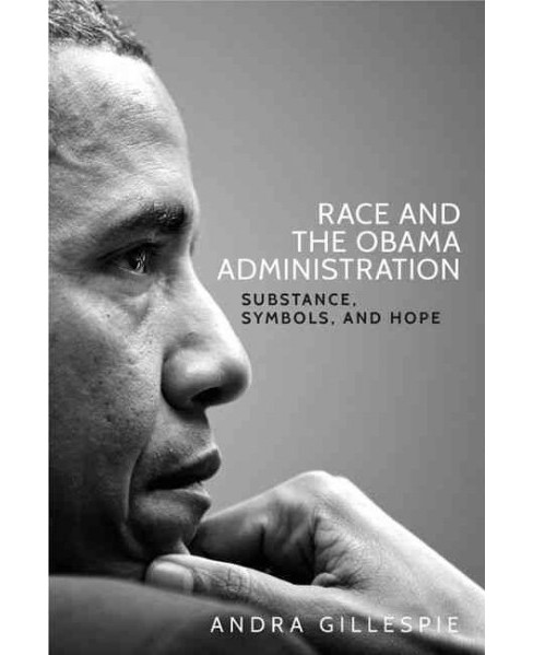 Race and the Obama Administration : Substance, Symbols and Hope -  by Andra Gillespie (Hardcover) - image 1 of 1