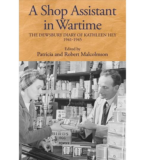 Shop Assistant in Wartime : The Dewsbury Diary of Kathleen Hey, 1941-1945 -  (Hardcover) - image 1 of 1