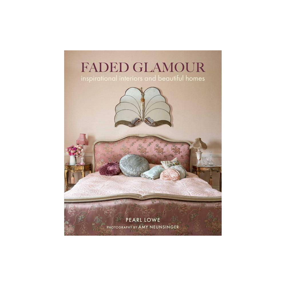 Faded Glamour By Pearl Lowe Hardcover