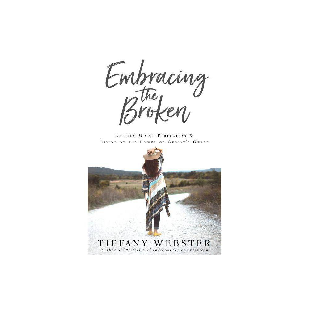 Embracing The Broken By Webster Tiffany Paperback
