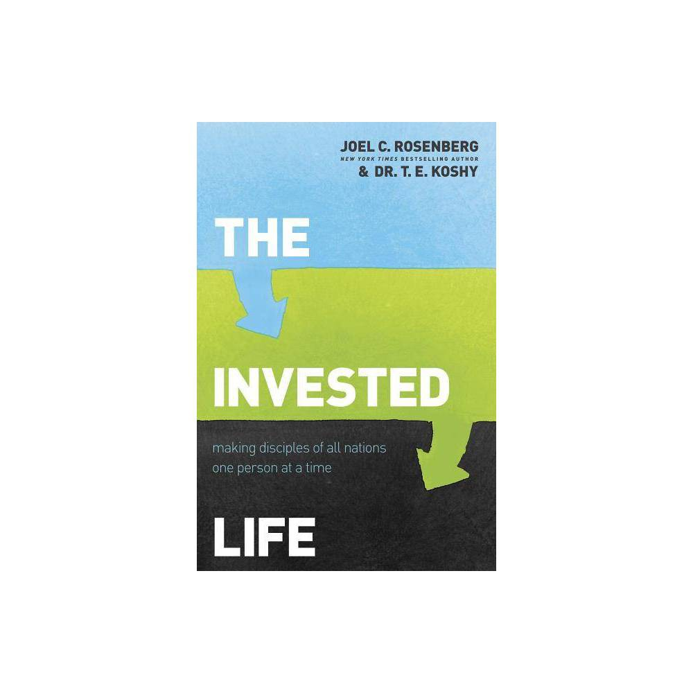 The Invested Life By Joel C Rosenberg T E Koshy Paperback