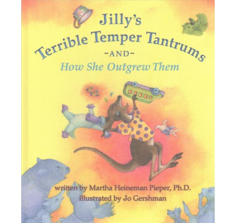 Jilly's Terrible Temper Tantrums : And How She Outgrew Them (Hardcover) (Ph.D. Martha Heineman Pierper) - image 1 of 1