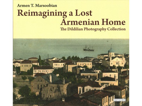Reimagining a Lost Armenian Home : The Dildilian Photography Collection (Paperback) (Armen T. - image 1 of 1