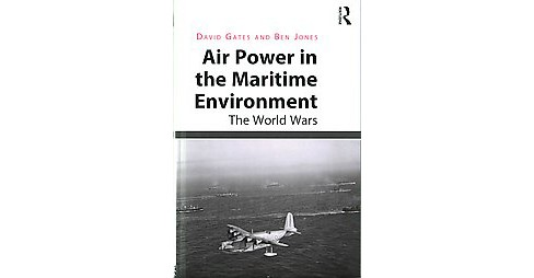 Air Power in the Maritime Environment : The World Wars (Hardcover) (David Gates) - image 1 of 1