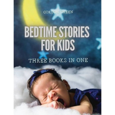 Bedtime Stories for Kids - 3 Books in 1 - by  Gordon Green (Hardcover)