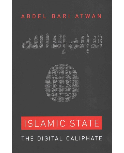 Islamic State : The Digital Caliphate (Hardcover) (Abdel Bari Atwan) - image 1 of 1