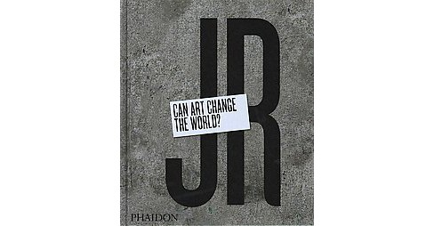 JR : Can Art Change the World? (Hardcover) - image 1 of 1