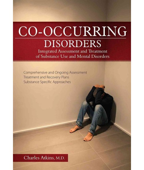 Co-occurring Disorders : Integrated Assessment and Treatment of Substance Use and Mental Disorders - image 1 of 1