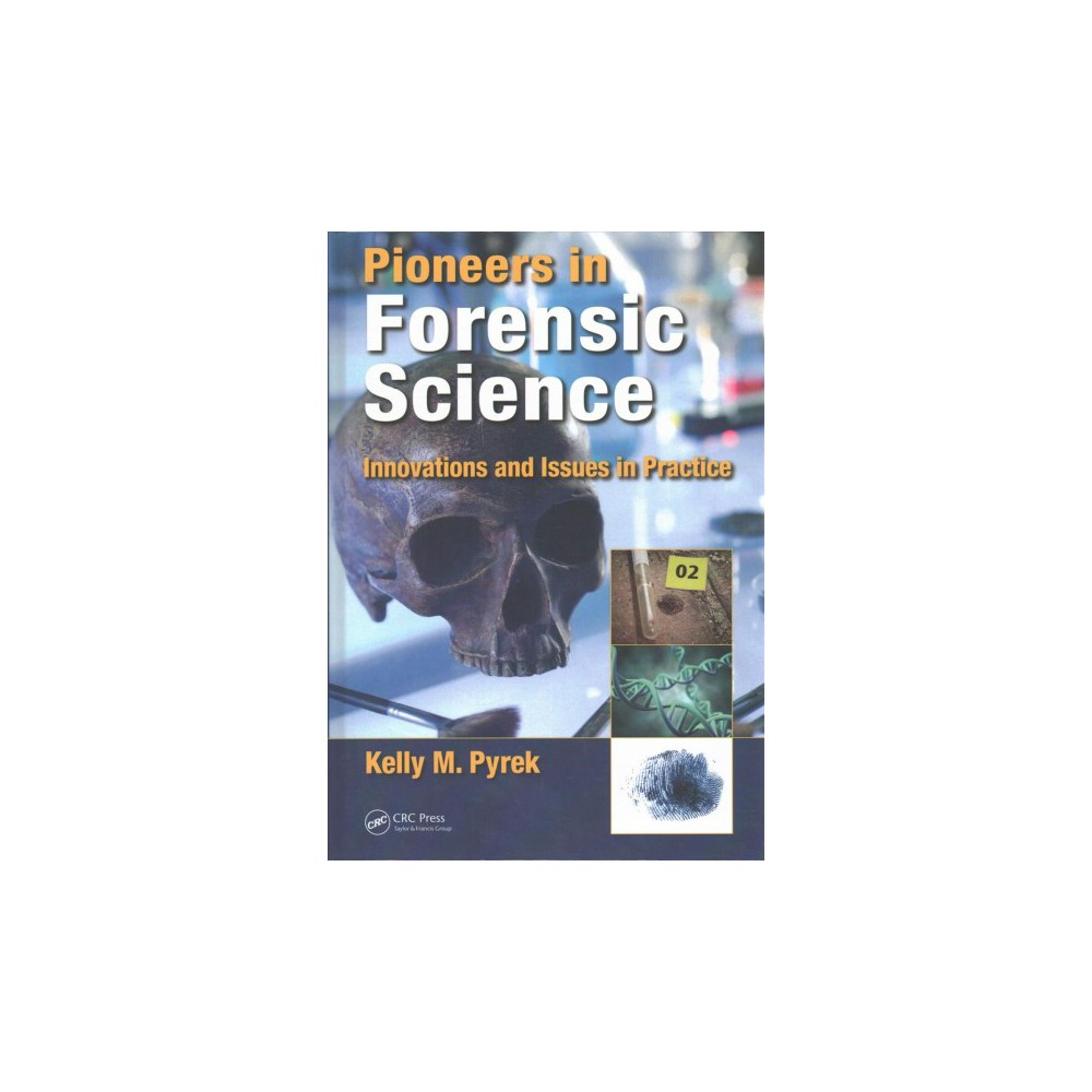 Pioneers in Forensic Science : Innovations and Issues in Practice (Hardcover) (Kelly M. Pyrek)