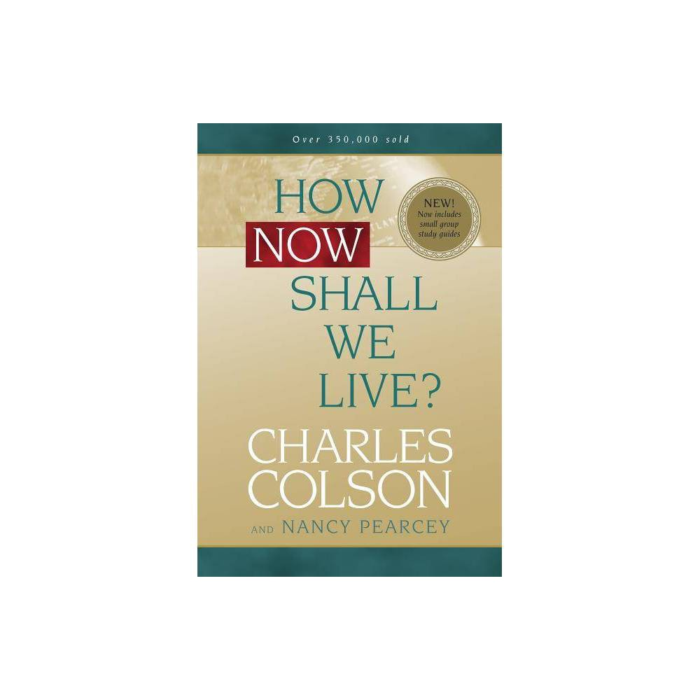 How Now Shall We Live By Charles Colson Nancy Pearcey Paperback