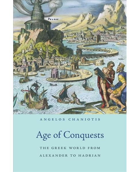Age of Conquests : The Greek World from Alexander to Hadrian -  by Angelos Chaniotis (Hardcover) - image 1 of 1