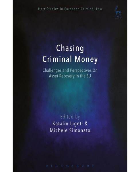 Chasing Criminal Money : Challenges and Perspectives on Asset Recovery in the Eu (Hardcover) - image 1 of 1