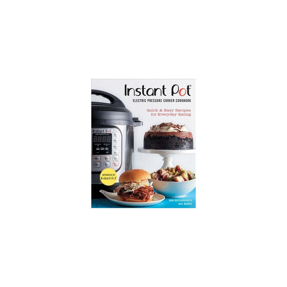 Instant Pot Electric Pressure Cooker Cookbook : Quick & Easy Recipes for Everyday Eating - (Hardcover)