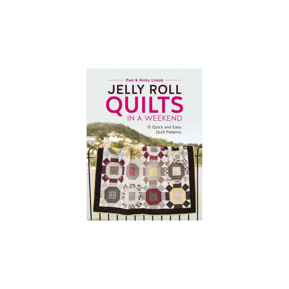 Jelly Roll Quilts in a Weekend : 15 Quick and Easy Quilt Patterns - (Paperback)
