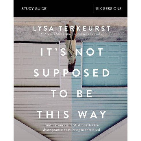 It's Not Supposed to Be This Way Study Guide - by  Lysa TerKeurst (Paperback) - image 1 of 1