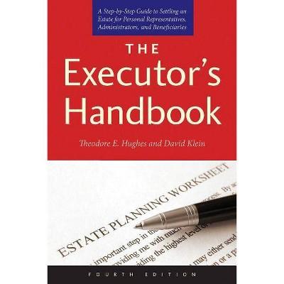 The Executor's Handbook - 4th Edition by  Theodore E Hughes & David Klein (Paperback)